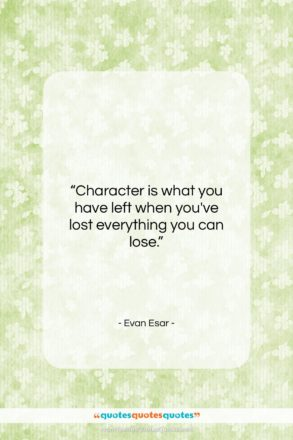 """Evan Esar quote: """"Character is what you have left when…""""- at QuotesQuotesQuotes.com"""