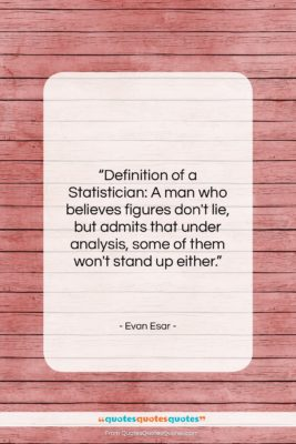 """Evan Esar quote: """"Definition of a Statistician: A man who…""""- at QuotesQuotesQuotes.com"""