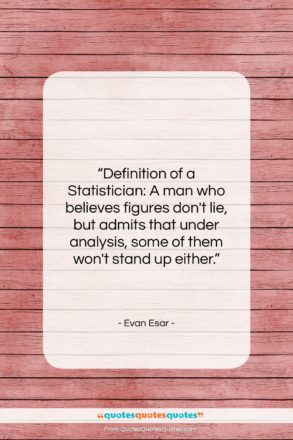 "Evan Esar quote: ""Definition of a Statistician: A man who…""- at QuotesQuotesQuotes.com"
