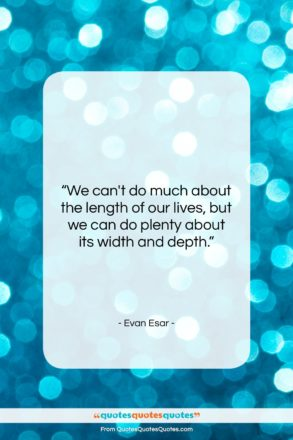 "Evan Esar quote: ""We can't do much about the length…""- at QuotesQuotesQuotes.com"