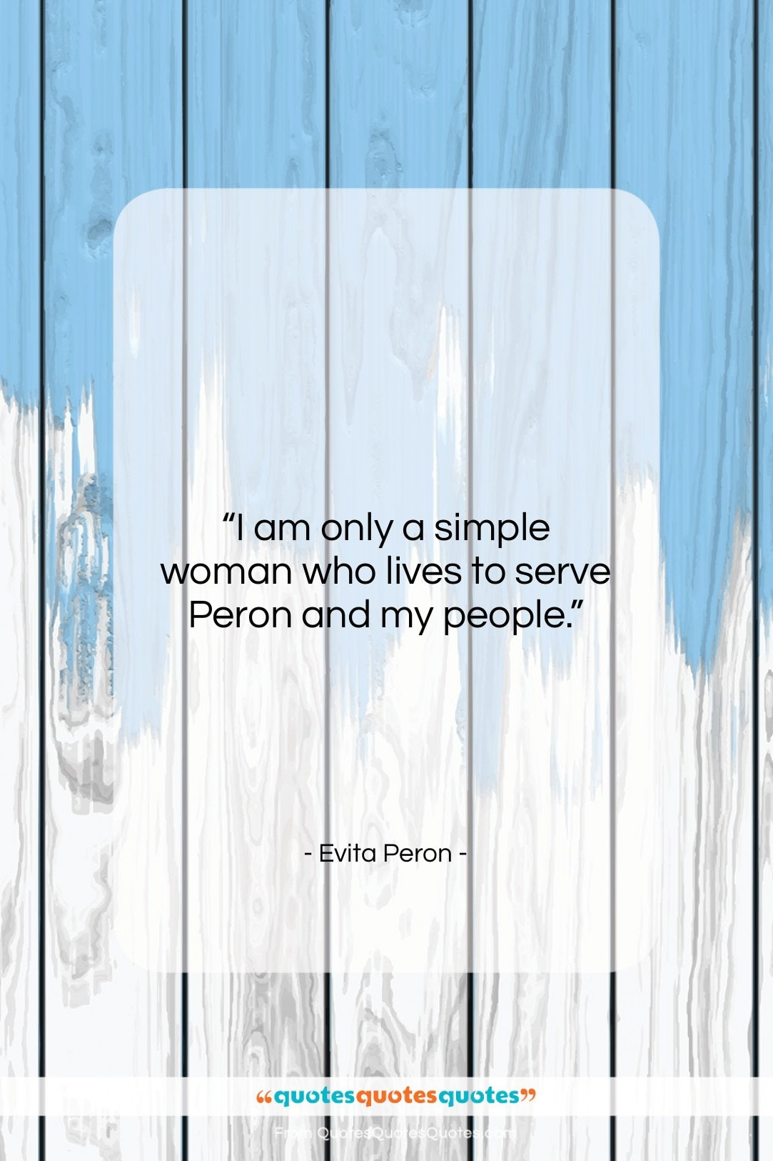 """Evita Peron quote: """"I am only a simple woman who…""""- at QuotesQuotesQuotes.com"""