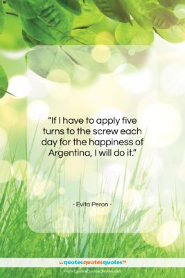 """Evita Peron quote: """"If I have to apply five turns…""""- at QuotesQuotesQuotes.com"""