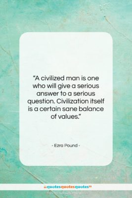 """Ezra Pound quote: """"A civilized man is one who will…""""- at QuotesQuotesQuotes.com"""