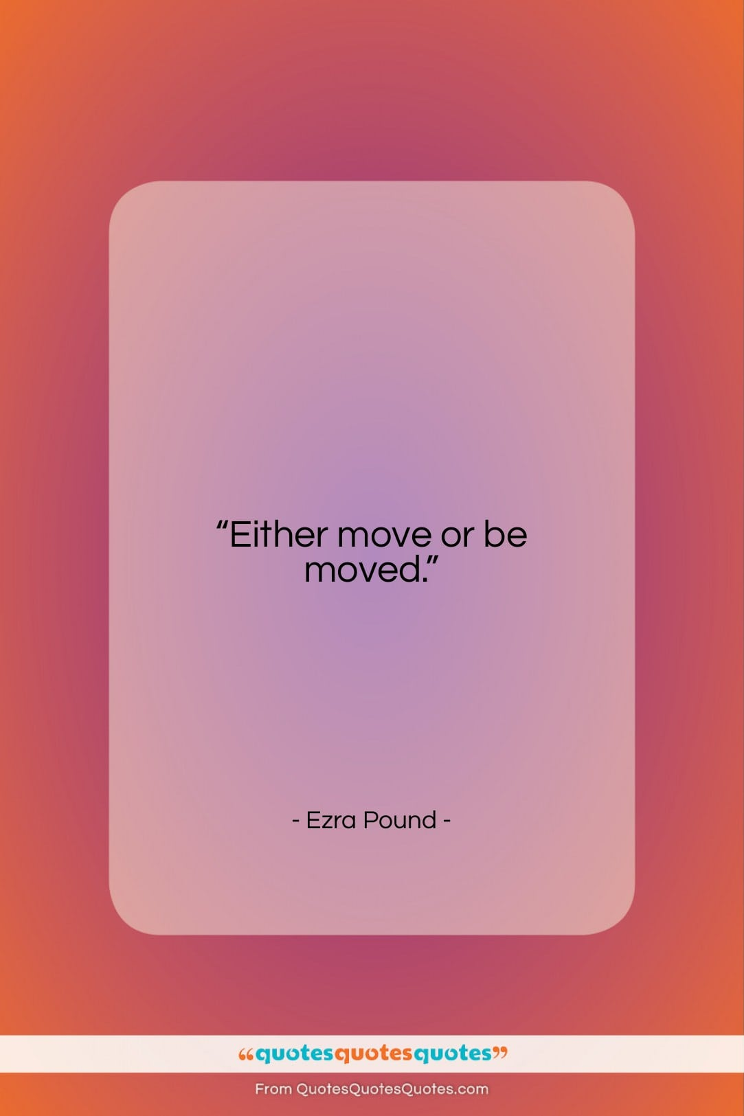 """Ezra Pound quote: """"Either move or be moved….""""- at QuotesQuotesQuotes.com"""