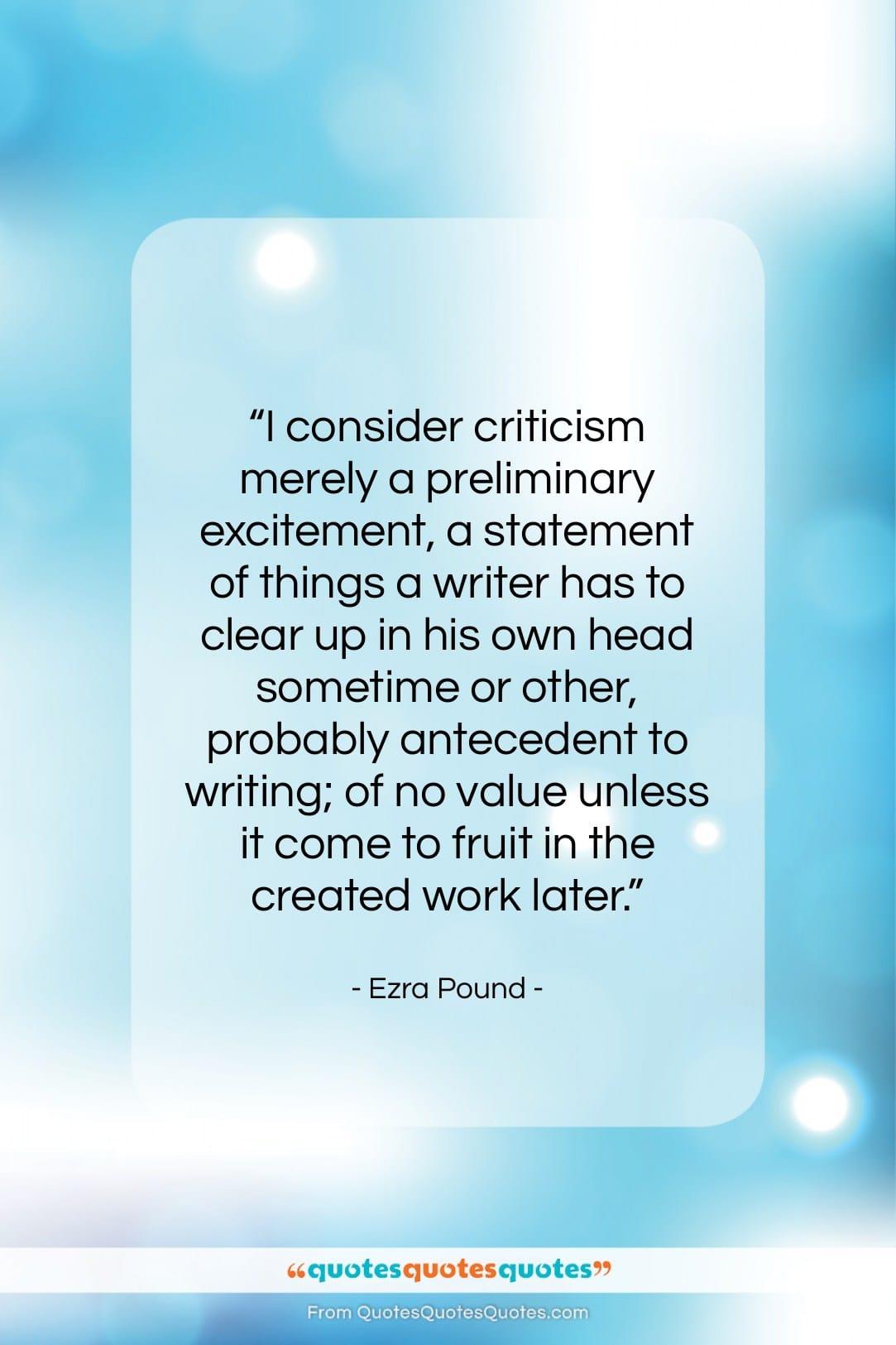 "Ezra Pound quote: ""I consider criticism merely a preliminary excitement,…""- at QuotesQuotesQuotes.com"