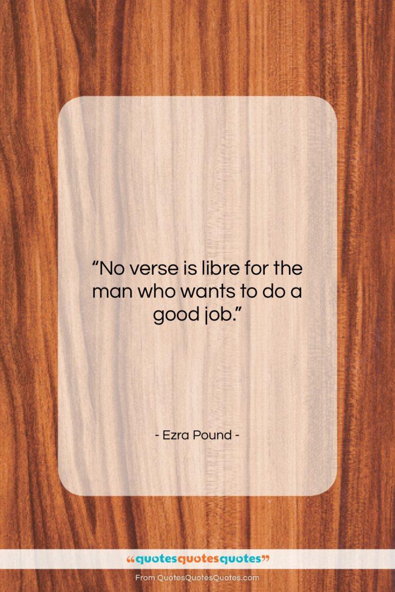 "Ezra Pound quote: ""No verse is libre for the man…""- at QuotesQuotesQuotes.com"