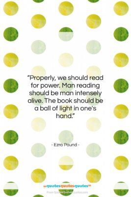 """Ezra Pound quote: """"Properly, we should read for power. Man…""""- at QuotesQuotesQuotes.com"""