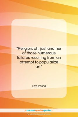 """Ezra Pound quote: """"Religion, oh, just another of those numerous…""""- at QuotesQuotesQuotes.com"""