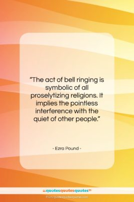 "Ezra Pound quote: ""The act of bell ringing is symbolic…""- at QuotesQuotesQuotes.com"