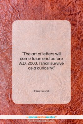 """Ezra Pound quote: """"The art of letters will come to…""""- at QuotesQuotesQuotes.com"""