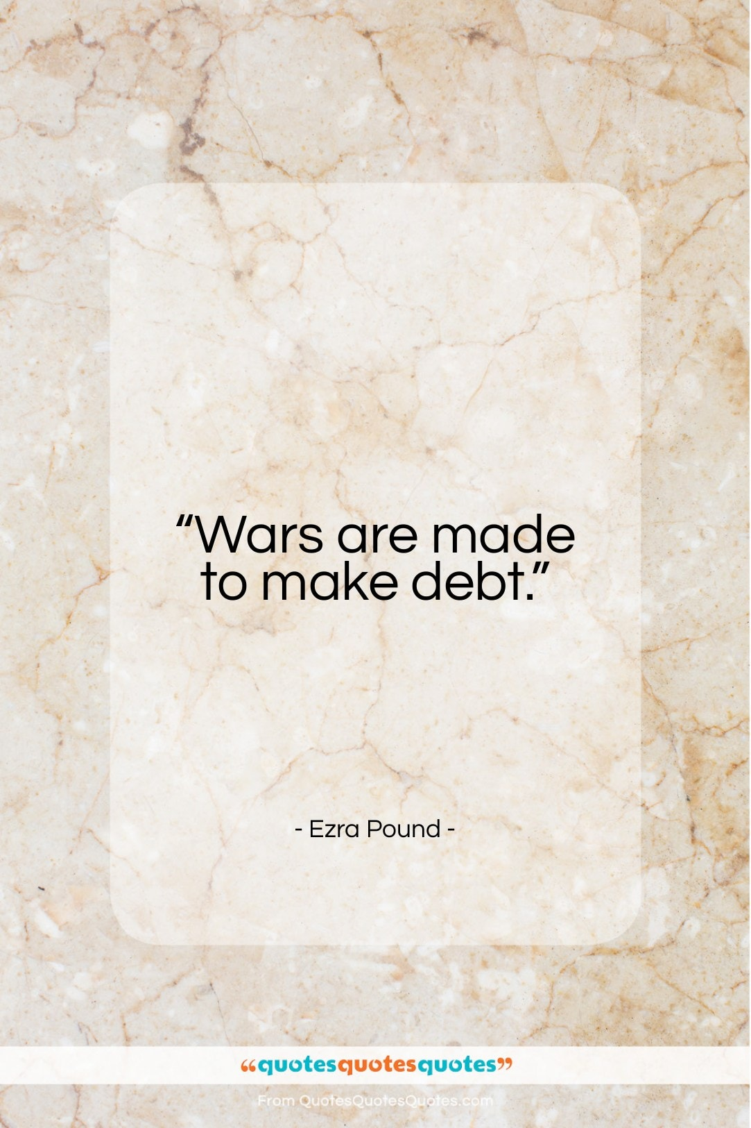 """Ezra Pound quote: """"Wars are made to make debt.""""- at QuotesQuotesQuotes.com"""