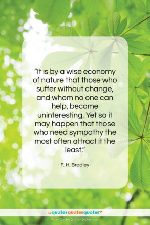 """F. H. Bradley quote: """"It is by a wise economy of…""""- at QuotesQuotesQuotes.com"""