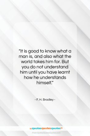 """F. H. Bradley quote: """"It is good to know what a…""""- at QuotesQuotesQuotes.com"""
