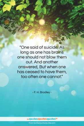 """F. H. Bradley quote: """"One said of suicide, As long as…""""- at QuotesQuotesQuotes.com"""