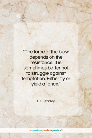 """F. H. Bradley quote: """"The force of the blow depends on…""""- at QuotesQuotesQuotes.com"""