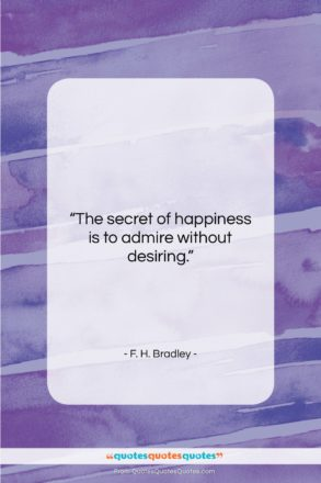 """F. H. Bradley quote: """"The secret of happiness is …""""- at QuotesQuotesQuotes.com"""