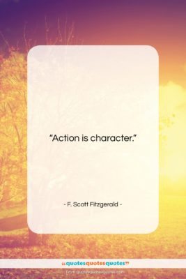 """F. Scott Fitzgerald quote: """"Action is character….""""- at QuotesQuotesQuotes.com"""