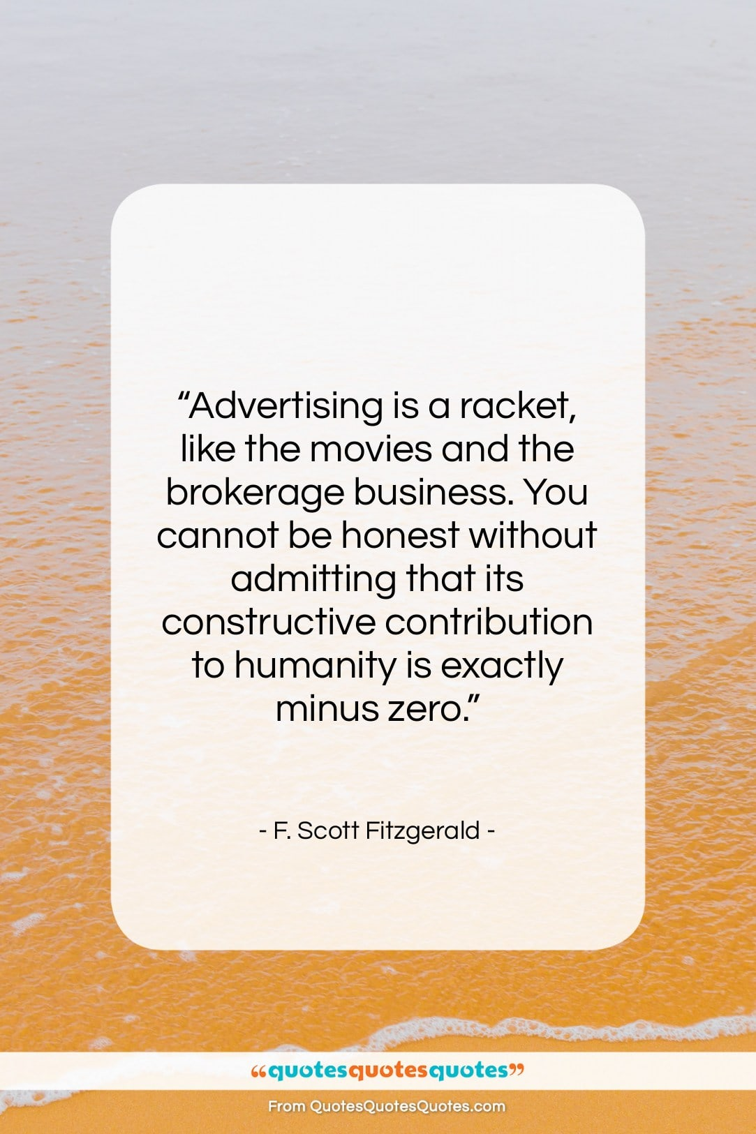 """F. Scott Fitzgerald quote: """"Advertising is a racket, like the movies…""""- at QuotesQuotesQuotes.com"""