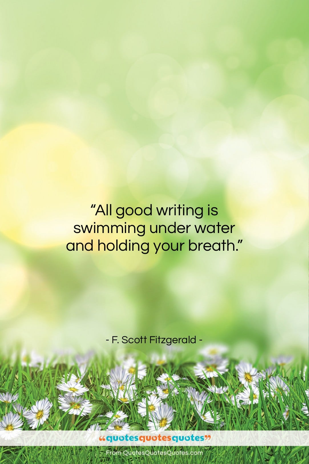 """F. Scott Fitzgerald quote: """"All good writing is swimming under water…""""- at QuotesQuotesQuotes.com"""