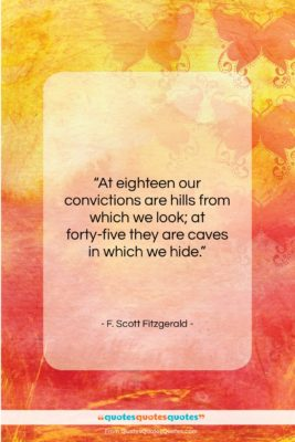 """F. Scott Fitzgerald quote: """"At eighteen our convictions are hills from…""""- at QuotesQuotesQuotes.com"""