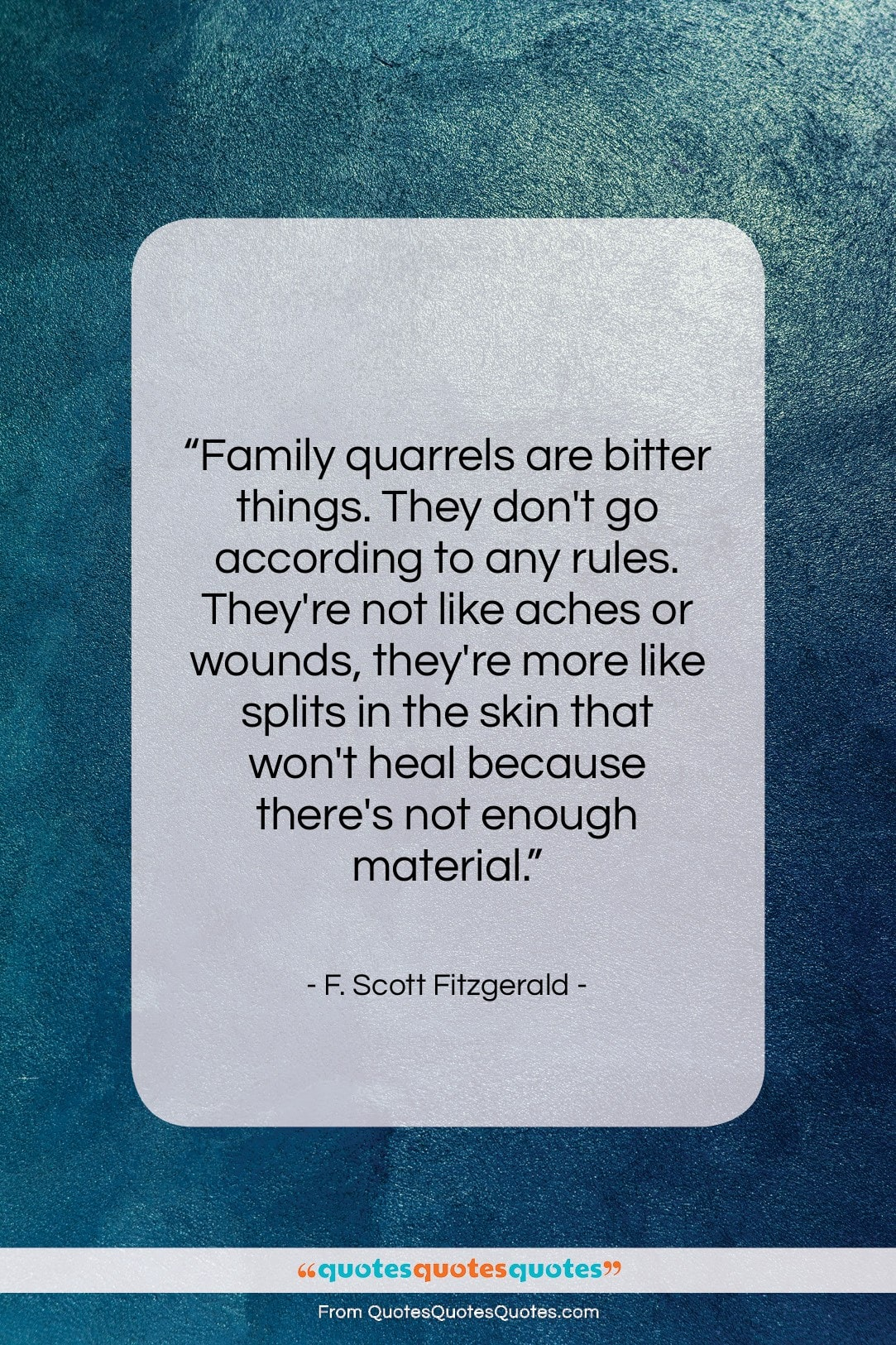 """F. Scott Fitzgerald quote: """"Family quarrels are bitter things. They don't…""""- at QuotesQuotesQuotes.com"""