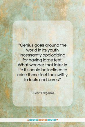 "F. Scott Fitzgerald quote: ""Genius goes around the world in its…""- at QuotesQuotesQuotes.com"