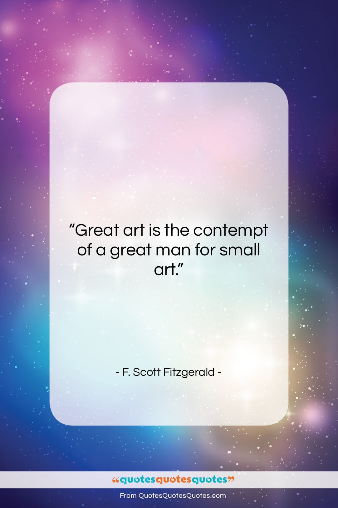 """F. Scott Fitzgerald quote: """"Great art is the contempt of a…""""- at QuotesQuotesQuotes.com"""
