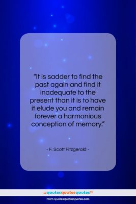 """F. Scott Fitzgerald quote: """"It is sadder to find the past…""""- at QuotesQuotesQuotes.com"""