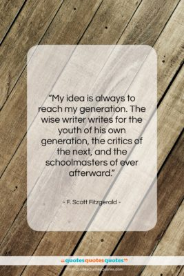 """F. Scott Fitzgerald quote: """"My idea is always to reach my…""""- at QuotesQuotesQuotes.com"""