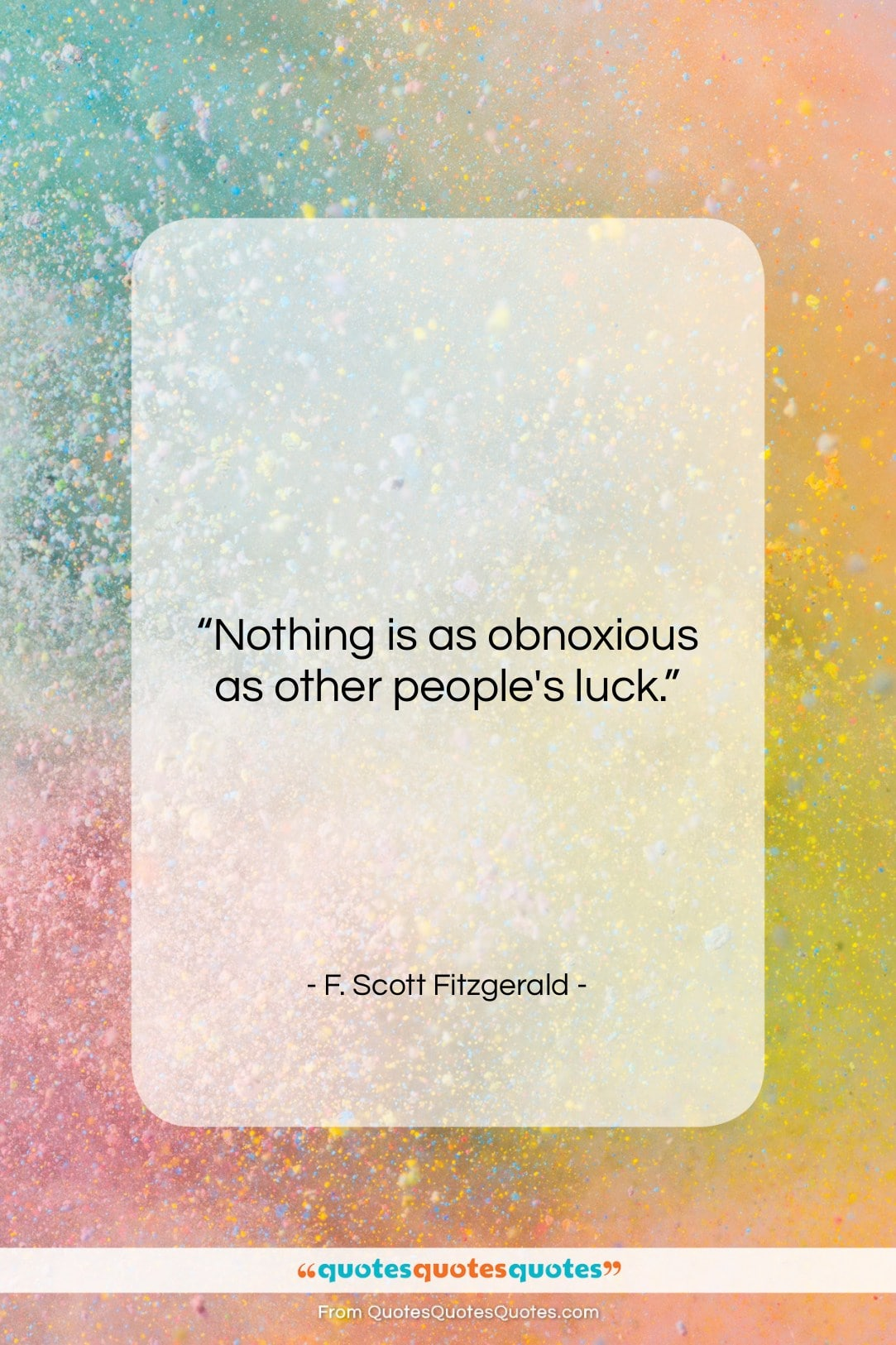 """F. Scott Fitzgerald quote: """"Nothing is as obnoxious as other people's…""""- at QuotesQuotesQuotes.com"""