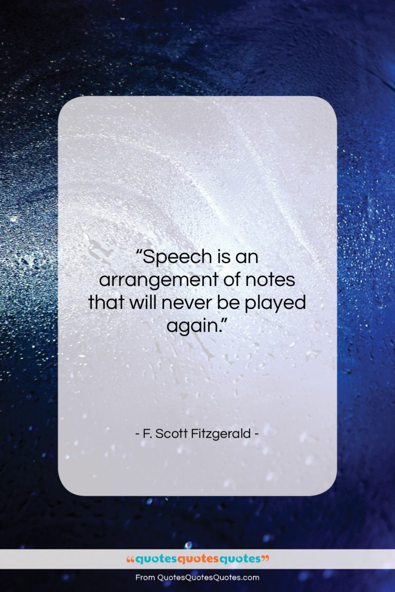 """F. Scott Fitzgerald quote: """"Speech is an arrangement of notes that…""""- at QuotesQuotesQuotes.com"""