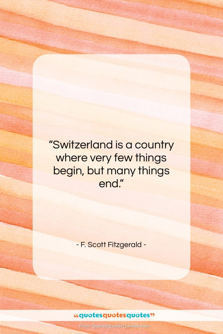 """F. Scott Fitzgerald quote: """"Switzerland is a country where very few…""""- at QuotesQuotesQuotes.com"""