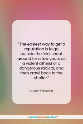 """F. Scott Fitzgerald quote: """"The easiest way to get a reputation…""""- at QuotesQuotesQuotes.com"""