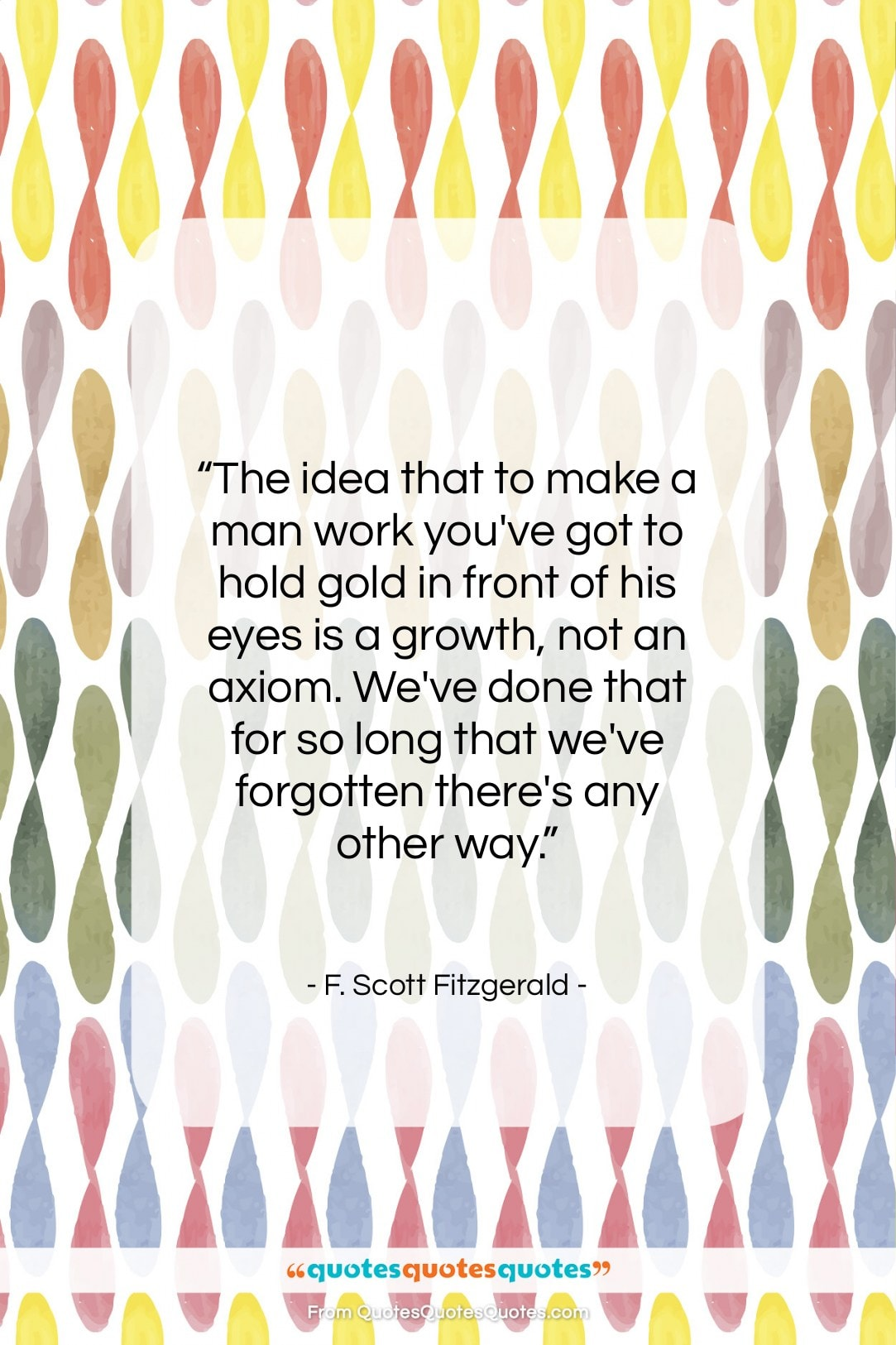 """F. Scott Fitzgerald quote: """"The idea that to make a man…""""- at QuotesQuotesQuotes.com"""