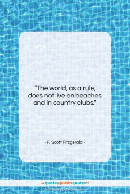 """F. Scott Fitzgerald quote: """"The world, as a rule, does not…""""- at QuotesQuotesQuotes.com"""