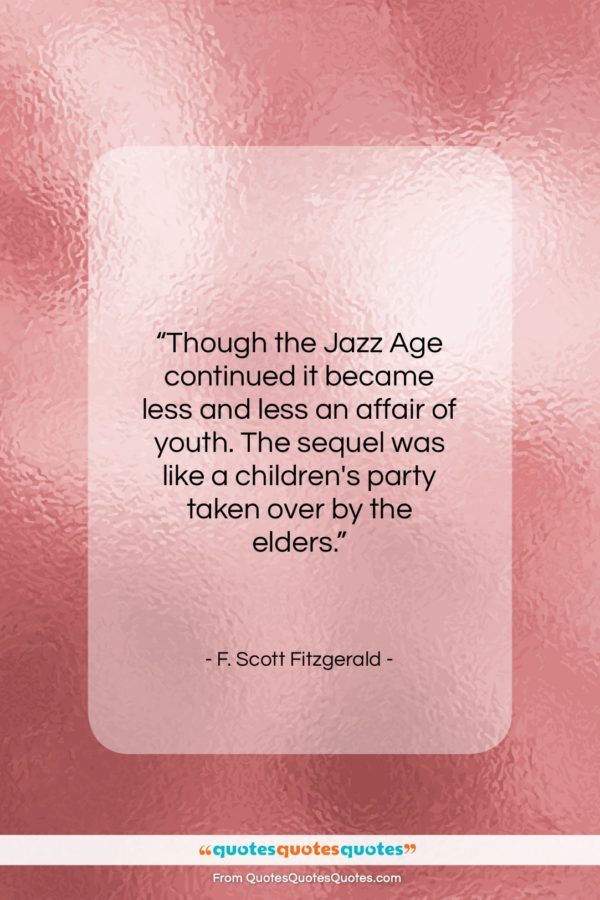 """F. Scott Fitzgerald quote: """"Though the Jazz Age continued it became…""""- at QuotesQuotesQuotes.com"""
