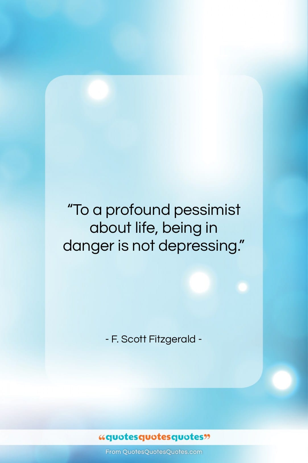 """F. Scott Fitzgerald quote: """"To a profound pessimist about life, being…""""- at QuotesQuotesQuotes.com"""