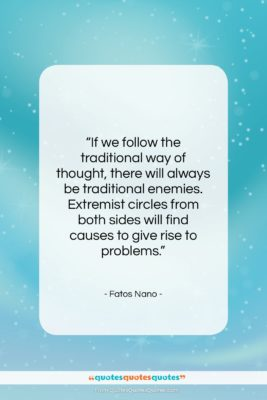 """Fatos Nano quote: """"If we follow the traditional way of…""""- at QuotesQuotesQuotes.com"""