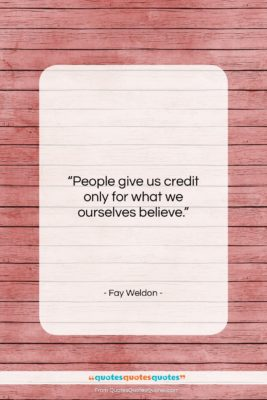 """Fay Weldon quote: """"People give us credit only for what…""""- at QuotesQuotesQuotes.com"""