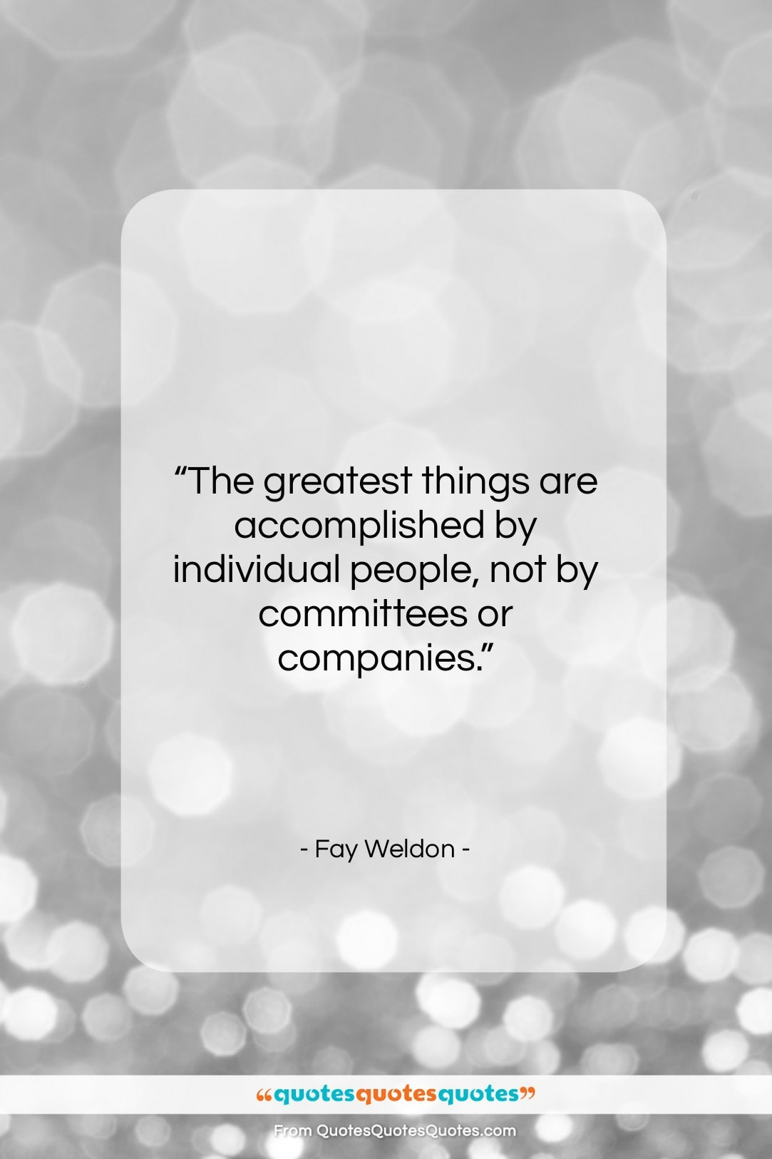 """Fay Weldon quote: """"The greatest things are accomplished by individual…""""- at QuotesQuotesQuotes.com"""