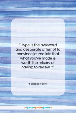 """Federico Fellini quote: """"Hype is the awkward and desperate attempt…""""- at QuotesQuotesQuotes.com"""
