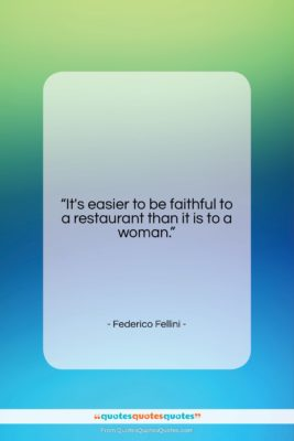"""Federico Fellini quote: """"It's easier to be faithful to a…""""- at QuotesQuotesQuotes.com"""