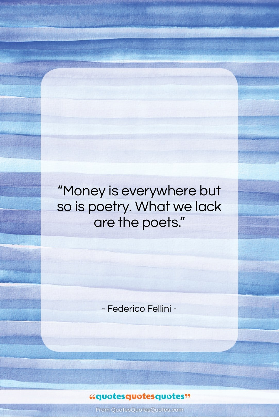 """Federico Fellini quote: """"Money is everywhere but so is poetry….""""- at QuotesQuotesQuotes.com"""