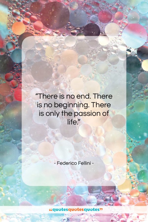 """Federico Fellini quote: """"There is no end. There is no…""""- at QuotesQuotesQuotes.com"""
