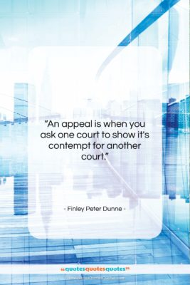 """Finley Peter Dunne quote: """"An appeal is when you ask one…""""- at QuotesQuotesQuotes.com"""