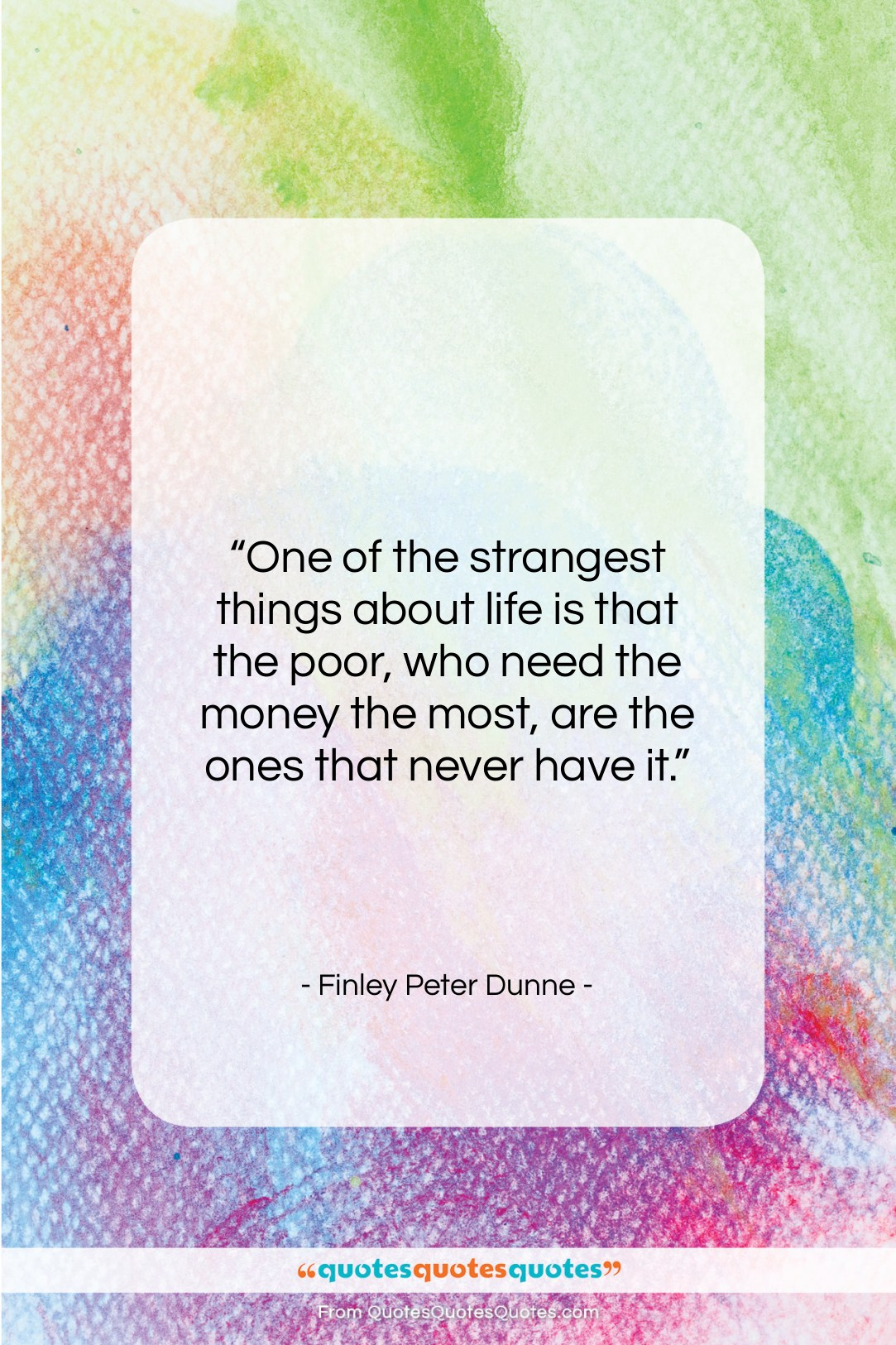 """Finley Peter Dunne quote: """"One of the strangest things about life…""""- at QuotesQuotesQuotes.com"""