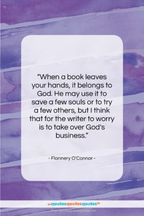 "Flannery O'Connor quote: ""When a book leaves your hands, it…""- at QuotesQuotesQuotes.com"