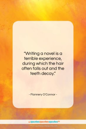 """Flannery O'Connor quote: """"Writing a novel is a terrible experience,…""""- at QuotesQuotesQuotes.com"""