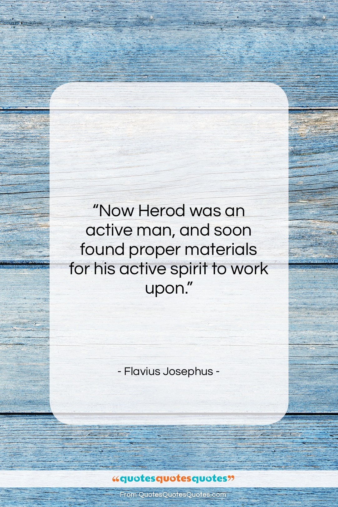 """Flavius Josephus quote: """"Now Herod was an active man, and…""""- at QuotesQuotesQuotes.com"""