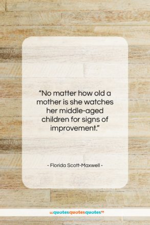 "Florida Scott-Maxwell quote: ""No matter how old a mother is…""- at QuotesQuotesQuotes.com"